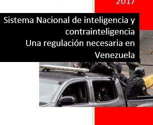 Sistema Nacional de inteligencia y contrainteligencia. Una regulación necesaria en Venezuela